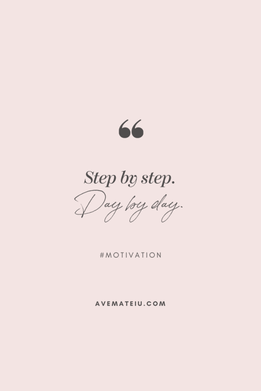 Step by step. Day by day. Motivational Quote Of The Day - October 29, 2019 - beautiful words, deep quotes, happiness quotes, inspirational quotes, leadership quote, life quotes, motivational quotes, positive quotes, success quotes, wisdom quotes