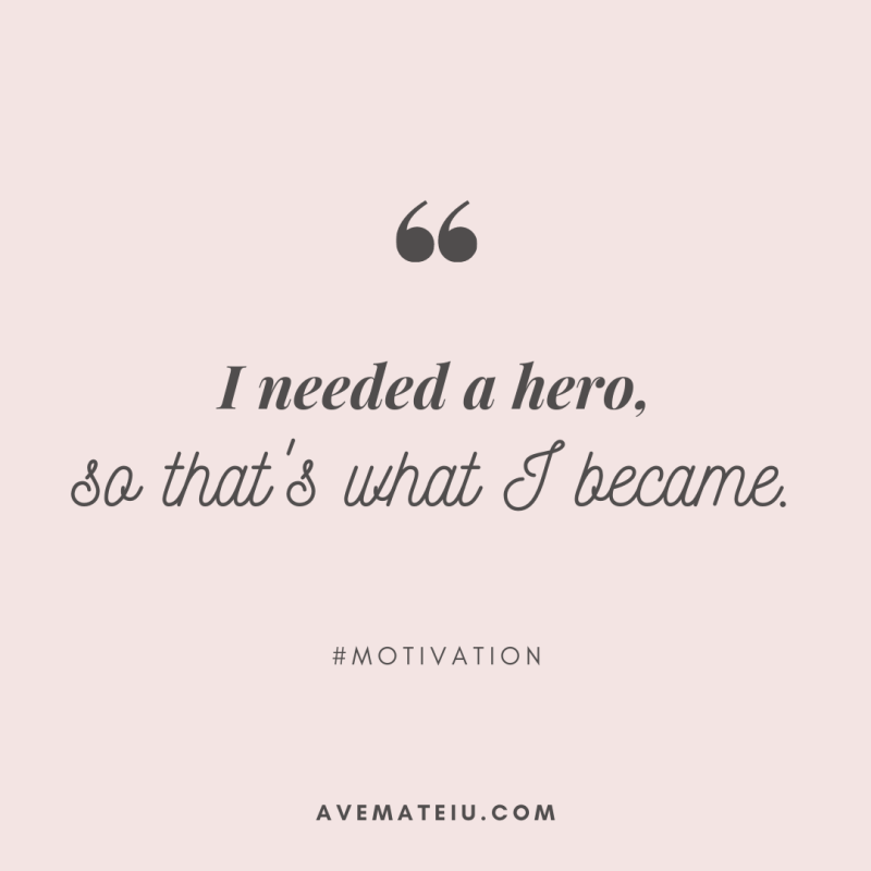 I needed a hero, so that's what I became. Quote #416- beautiful words, deep quotes, happiness quotes, inspirational quotes, leadership quote, life quotes, motivational quotes, positive quotes, success quotes, wisdom quotes